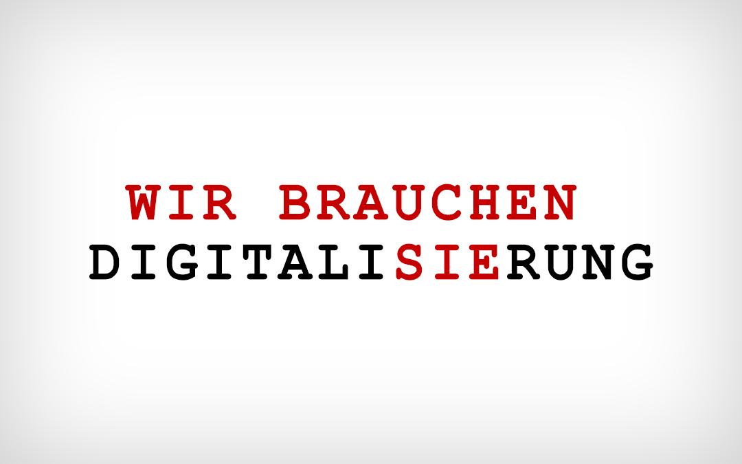 """Schriftzug """"Wir brauchen Digitalisierung"""""""